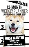 2017 Pocket Weekly Planner - Most Wanted Shiba Inu: Daily Diary Monthly Yearly Calendar (5inch x 8inch Dog Planners) (Volume 5)