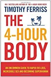 The 4-Hour Body: An uncommon guide to rapid fat-loss incredible sex and becoming superhuman: The Secrets and Science of Rapid Body Transformation by Ferriss Timothy (2011) Paperback