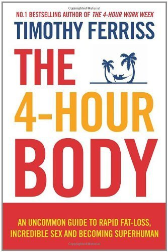 The 4-Hour Body: An uncommon guide to rapid fat-loss, incredible sex and becoming superhuman: The Secrets and Science of Rapid Body Transformation by Ferriss, Timothy (2011) Paperback