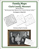 Family Maps of Clark County, Missouri, Deluxe Edition : With Homesteads, Roads, Waterways, Towns, Cemeteries, Railroads, and More, Boyd, Gregory A., 1420315048