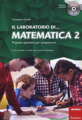 Il laboratorio di... Matematica. Proposte operative per competenze. Classi quarta e quinta della scuola primaria. Con CD-ROM: 2 Giuseppina Gentili