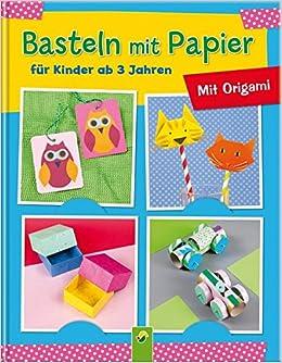 Basteln Mit Papier Für Kinder Ab 3 Jahren Mit Origami