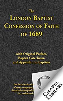 The London Baptist Confession of Faith of 1689 with Preface, Baptist Catechism, and Appendix on Baptism by [Knollys, Hanserd, Kiffin, William, Collins, William, Keach, Benjamin]