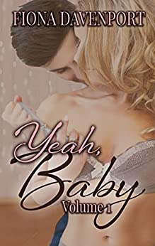 The Yeah, Baby Series: Volume 1 by [Davenport, Fiona, Christensen, Elle, Paige, Rochelle]