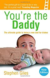 You're the Daddy: The ultimate guide to being a new Dad for blokes