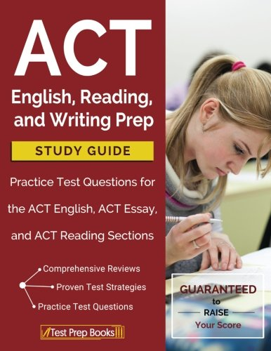 ACT English, Reading, and Writing Prep Study Guide & Practice Test Questions for the ACT English, ACT Essay, and ACT Reading Sections
