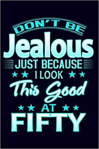Dont Be Jealous Just Because I Look This Good At Fifty 50th Birthday Gift Journal Funny Blue For Women Turning 50 Mom Grandma Aunt Sister
