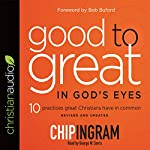 Good to Great in God's Eyes: 10 Practices Great Christians Have in Common | Chip Ingram