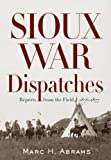 Sioux War Dispatches, Marc H. Abrams, 1594161569