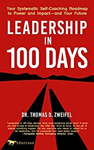 Leadership in 100 Days: Your Systematic Self-Coaching Roadmap to Power and Impact—and Your Future (Global Lead