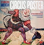 Amazing American Circus Poster : The Strobridge Lithographing Company, Spangenberg, Kristin L., 093153738X