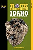 Rockhounding Idaho: A Guide To 99 Of The State s Best Rockhounding Sites (Rockhounding Series)