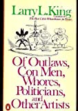 Of Outlaws, Con Men, Whores, Politicians and Other Artists, Larry L. King, 0140057552