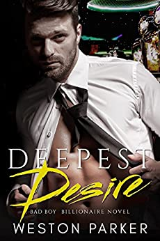Deepest Desire: A Billionaire Bad Boy Novel (English Edition) de [Parker, Weston]