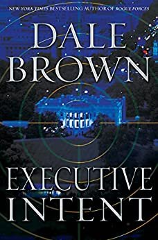 Executive Intent: A Novel (Patrick McLanahan) by [Brown, Dale]