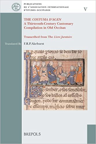 Paieo 05 the Costuma D'Agen: A Thirteenth-Century Customary Compilation in Old Occitan. Transcribed from the Livre Juratoire (Publications de L'Association Internationale D'Etudes Occita)