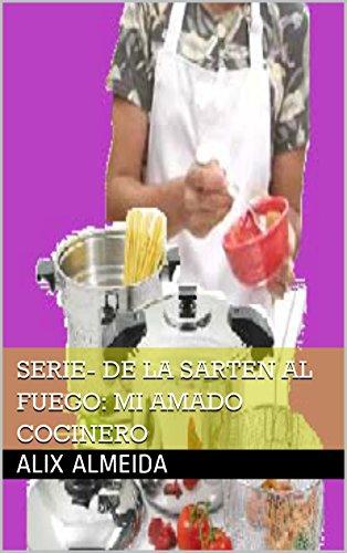 serie- de la sarten al fuego: Mi amado cocinero (De la sarten al