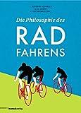 Die Philosophie des Radfahrens (Die Philosophie des Sports) (German Edition)