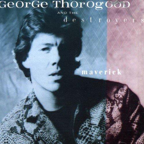 George Thorogood & The Destroyers -  Maverick