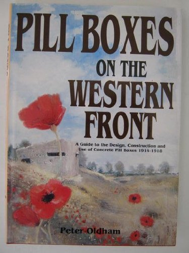 (PILL BOXES ON THE WESTERN FRONT: A Guide to the Design, Construction and Use of concrete Pillboxes, 1914-1918)