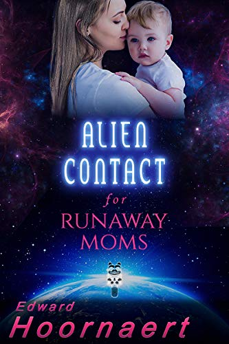 Alien Contact for Runaway Moms (Alien Contact for Idiots Book 5)