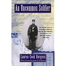 An Uncommon Soldier: The Civil War Letters of Sarah Rosetta Wakeman, alias Pvt. Lyons Wakeman, 153rd Regiment, New York State Volunteers, 1862-1864
