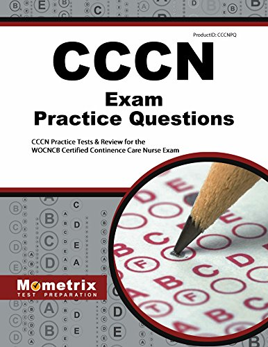 CCCN Exam Practice Questions: CCCN Practice Tests & Review for the WOCNCB Certified Continence Care Nurse Exam (Mometrix Test Preparation)