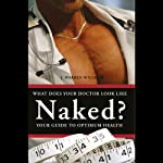 What Does Your Doctor Look Like Naked?: Your Guide to Optimal Health | J. Warren Willey