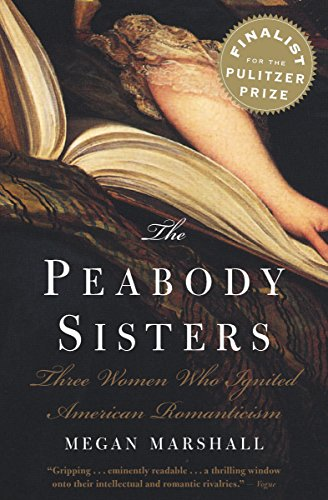 The Peabody Sisters: Three Women Who Ignited American Romanticism cover