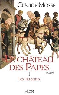 Le Château des papes, tome 1. Les Intrigants par Claude Mossé (II)
