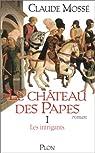 Le Château des papes, tome 1. Les Intrigants par Mossé (II)
