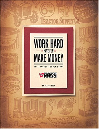 Work Hard  Have Fun  Make Money  The Tractor Supply Story
