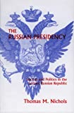 The Russian Presidency, Thomas M. Nichols, 0312223579
