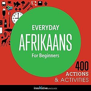 Everyday Afrikaans for Beginners - 400 Actions & Activities Audiobook