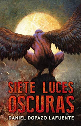Siete luces oscuras por Daniel Dopazo Lafuente,Juan Alberto Hernández,Alicia Martínez Abal