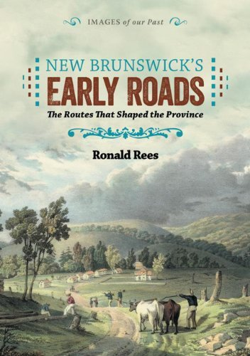 New Brunswick's Early Roads: The Routes that Shaped the Province (Images of Our Past) by Ronald Rees - Shopping Brunswick Mall