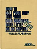 img - for How to Sell Your Way Into Your Own Business ... with Little or No Capital book / textbook / text book