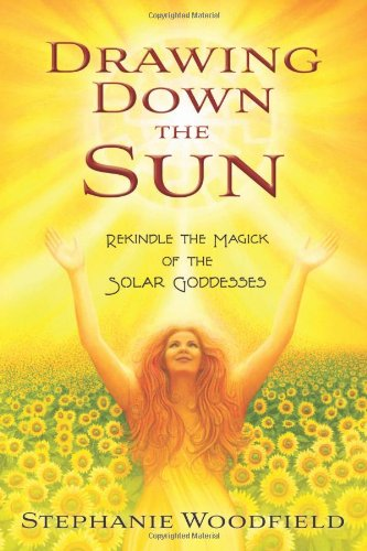 Drawing Down the Sun: Rekindle the Magick of the Solar Goddesses ebook