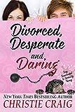 Divorced, Desperate and Daring (Divorced and Desperate Book 6)
