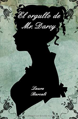 El orgullo de Mr. Darcy: Una Variacion de Orgullo y Prejuicio