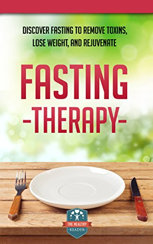 Fasting Therapy: Discover Fasting To Remove Toxins, Lose Weight, And Rejuvenate (Fasting - Weight Loss - Anti Aging - Intermittent) by [The Healthy Reader]