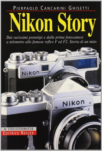 - Nikon story. From the very rare prototypes and from the first rangefinder cameras to the famous reflex cameras F and F2. History of a myth
