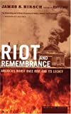 Front cover for the book Riot and Remembrance: America's Worst Race Riot and Its Legacy by James S. Hirsch