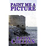 Paint Me A Pictureby Patsy Collins