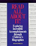 Read All about It! : Exploring Incredible Accomplishments Through Biographies, Findlay, Diane, 1579500854