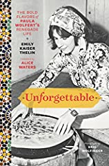 Unforgettable tells the story of culinary legend and author of nine award-winning cookbooks, Paula Wolfert, who was diagnosed with Alzheimer's in 2013. This biographical cookbook written by Emily Kaiser Thelin and photographed by Eric Wolfing...