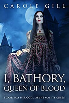 I, Bathory, Queen of Blood by [Gill, Carole]