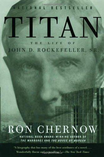 Titan: The Life of John D. Rockefeller, Sr. by Ron Chernow ...