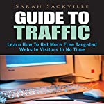 Guide to Traffic: Learn How to Get More Free Targeted Website Visitors in No Time | Sarah Sackville