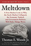 Meltdown: A Free-Market Look at Why the Stock Market Collapsed, the Economy Tanked, and Government Bailouts Will Make Things Worse, Thomas E. Woods, 1596985879